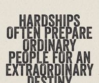 Hardships prepare people for extraordinary destinies