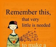 Remember this, that very little is needed to make a happy life