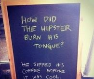 How did the hipster burn his tongue