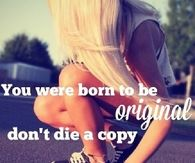 You were born to be original