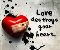 Love destroys your heart