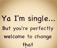 I'm single you can change that