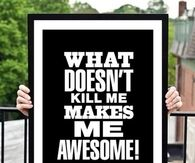 What doesnt kill me, makes me awesome