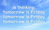 Tomorrow is Friday