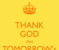 Thank God that tomorrows friday