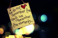 We do not remember the days, we remember the moments
