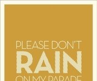 Please dont rain on my parade