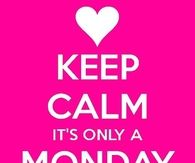 Keep calm, its only a monday morning