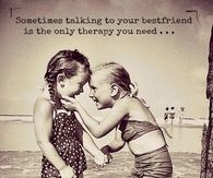 Talking to your bestfriend is the only therapy you need