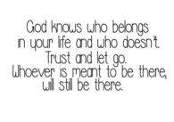 God knows who belongs in your life and who doesnt
