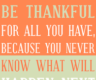 Be thankful for all you have