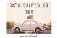 Dont let your past, steal your future