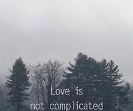 Love is not complicated, people are