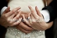 Im ready to be yours forever