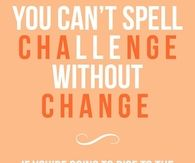 You cant spell challenge without change