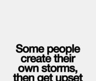 Some people create their own storms then get upset when it rains