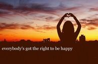 Everybodys got the right to be happy