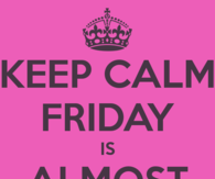 Keep calm friday is almost here