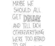 Maybe We Should Get Drunk