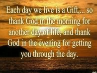 Each day we live is a Gift....