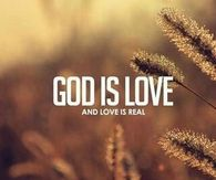God is love and love is real