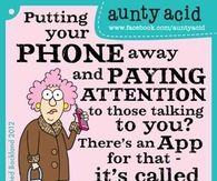 Putting your phone away and paying attention....