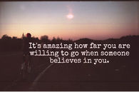 when you believe in someone