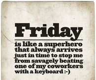 Friday is a super hero