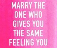 Marry the one who