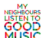 My neighbors listen to good music whether they like it or now