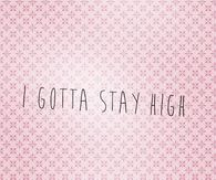 I Gotta Stay High