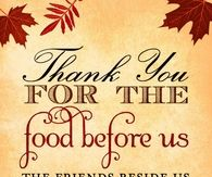 Thank you for the food before us, the friends besides us and the love between us.  Happy Thanksgiving