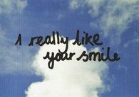 I really like your smile