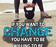 If you want to change, you have to be willing to be uncomfortable