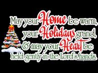 May your home be warm, your holidays grand and may your heart be held gently in the Lord's hands