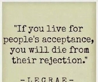 If You Live For Peoples Acceptance