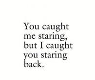 You Caught Me Staring