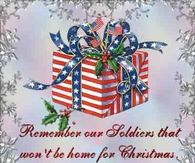 Remember Our Soldiers that won't be home for Christmas!