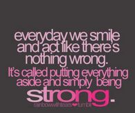 Everyday we smile and act like there's nothing wrong....