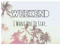 Weekend i want you to stay