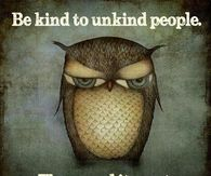 Be kind to unkind people