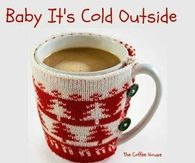 Baby It's Cold Outside - I need my coffee!