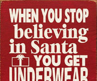 When you stop believing in Santa, You get underwear