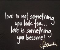 Love is something you become
