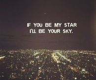 If you be my star, ill be your sky