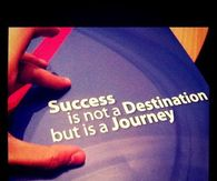 Success is a not a destination but is a journey