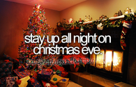 Stay up all night on Christmas eve