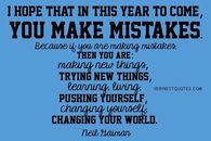 I hope that in this year to come, you make mistakes
