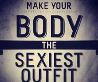 Make your body the sexiest outfit you own