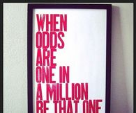 When odds are one in a million, be that one